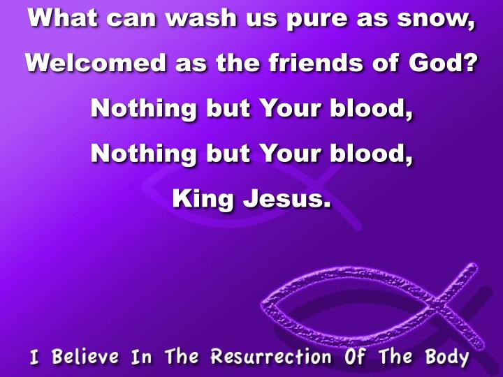 What can wash us pure as snow,