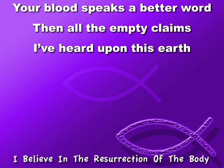 Your blood speaks a better word