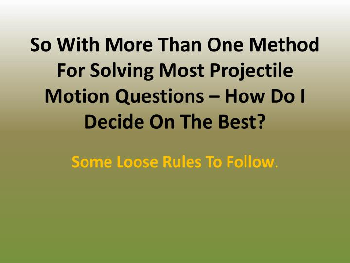 So With More Than One Method For Solving Most Projectile Motion Questions – How Do I Decide On The Best?