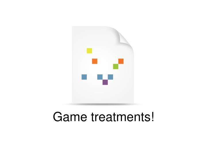 Game treatments!