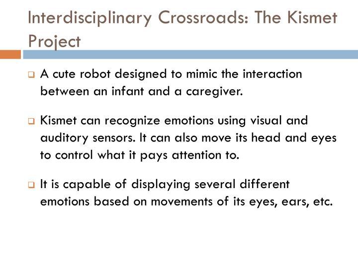 Interdisciplinary Crossroads: The Kismet Project