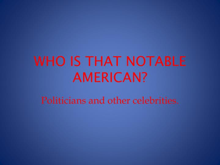 who is that notable american