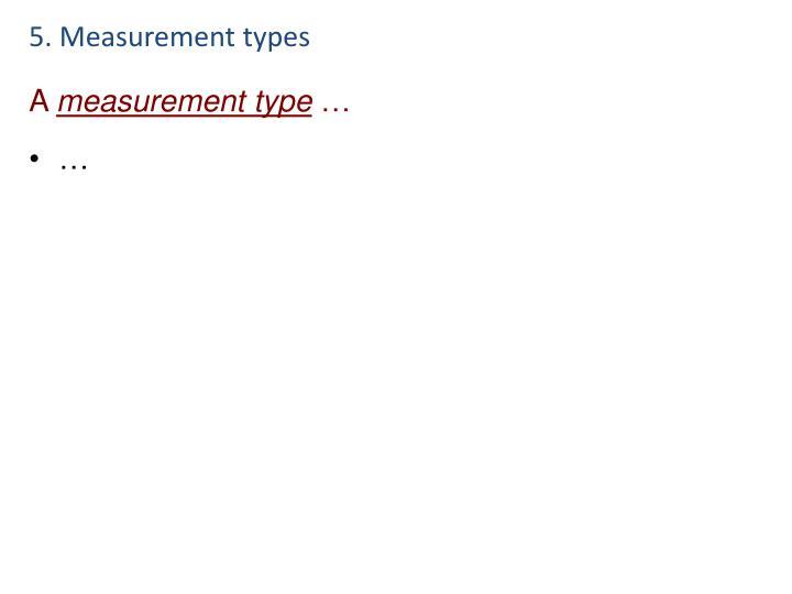 5. Measurement types