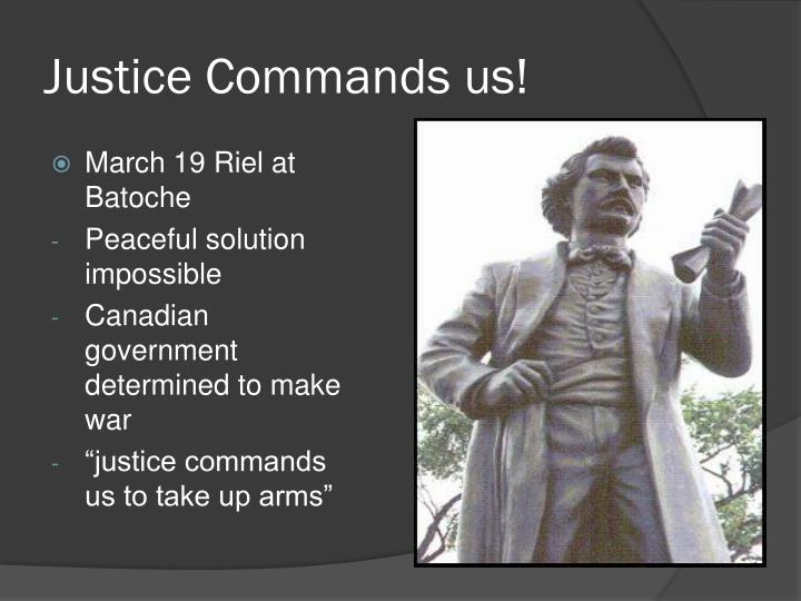 Justice Commands us!