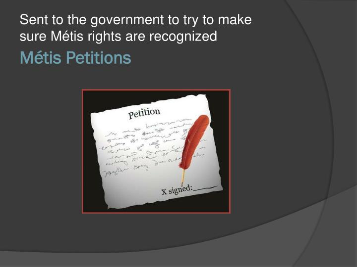 Sent to the government to try to make sure Métis rights are recognized