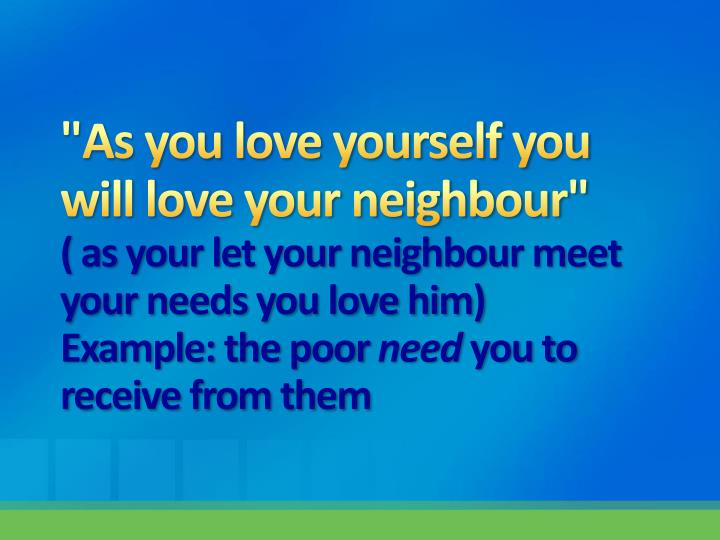 """""""As you love yourself you will love your neighbour"""""""