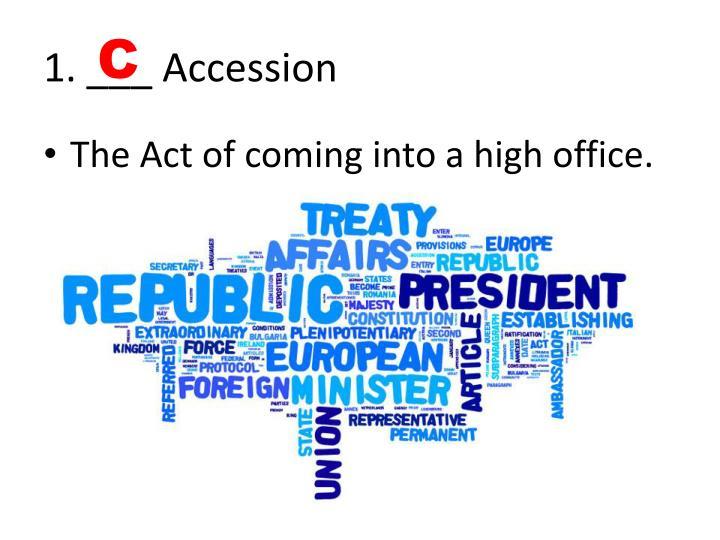 1. ___ Accession