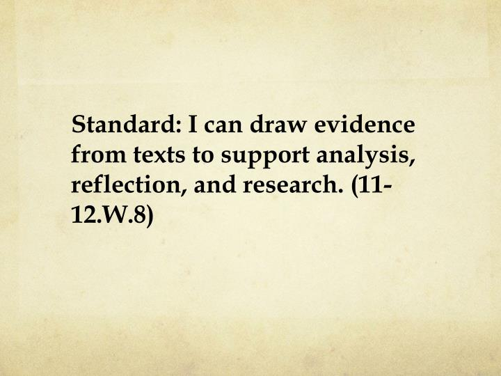 Standard: I can draw evidence from texts to support analysis, reflection, and research. (11-12.W.8)