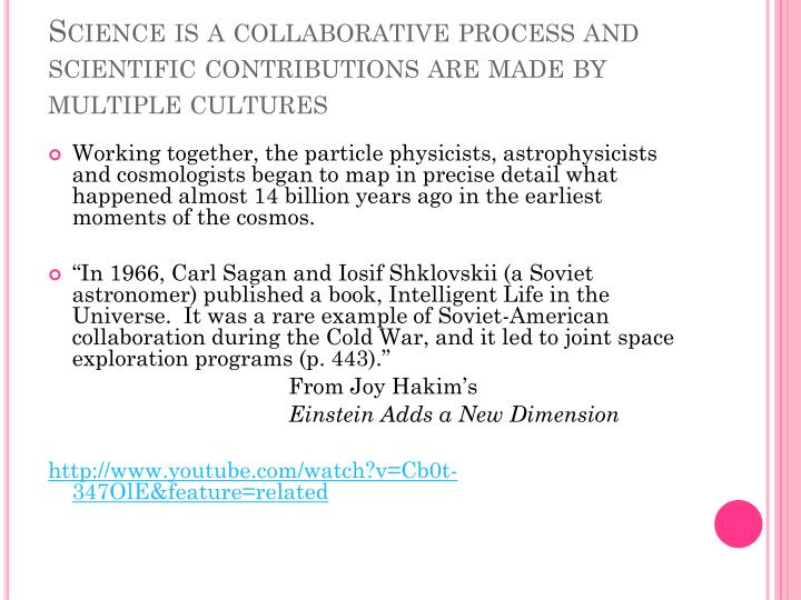 Science is a collaborative process and scientific contributions are made by multiple cultures