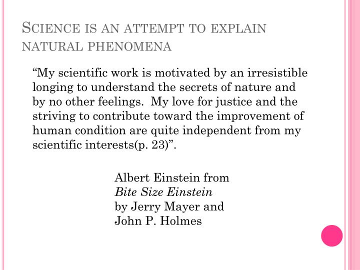 Science is an attempt to explain natural phenomena