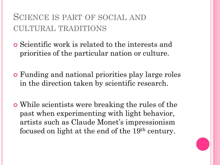 Science is part of social and cultural traditions