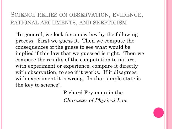 Science relies on observation, evidence, rational arguments, and skepticism