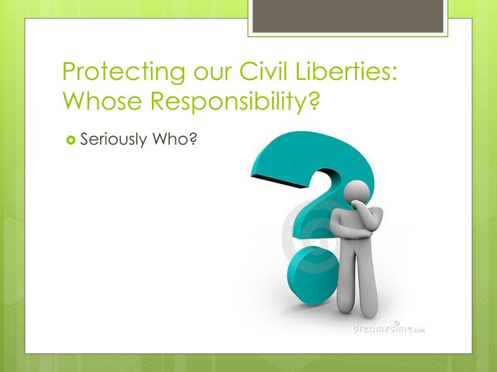 Protecting our Civil Liberties: Whose Responsibility?