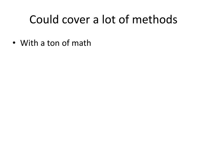 Could cover a lot of methods