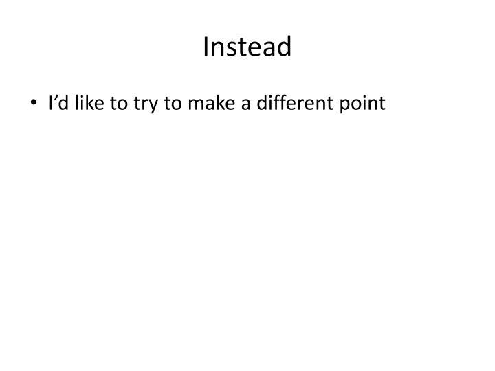 Instead