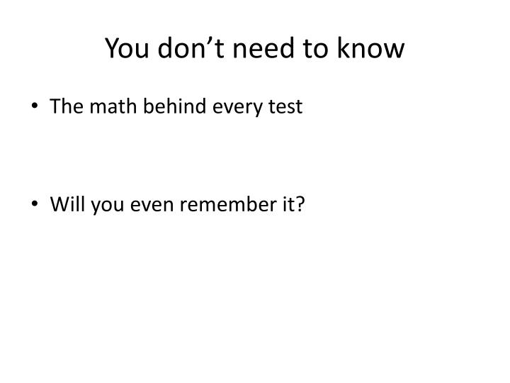 You don't need to know