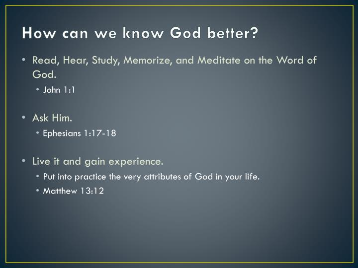 How can we know God better?