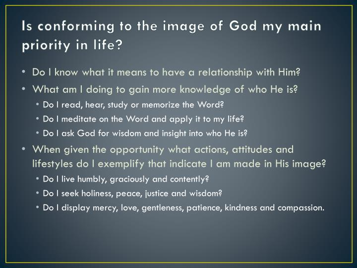 Is conforming to the image of God my main priority in life?