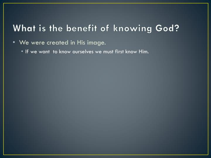 What is the benefit of knowing god