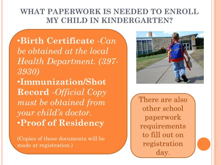 WHAT PAPERWORK IS NEEDED TO ENROLL MY CHILD IN KINDERGARTEN?