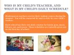 who is my child s teacher and what is my child s daily schedule