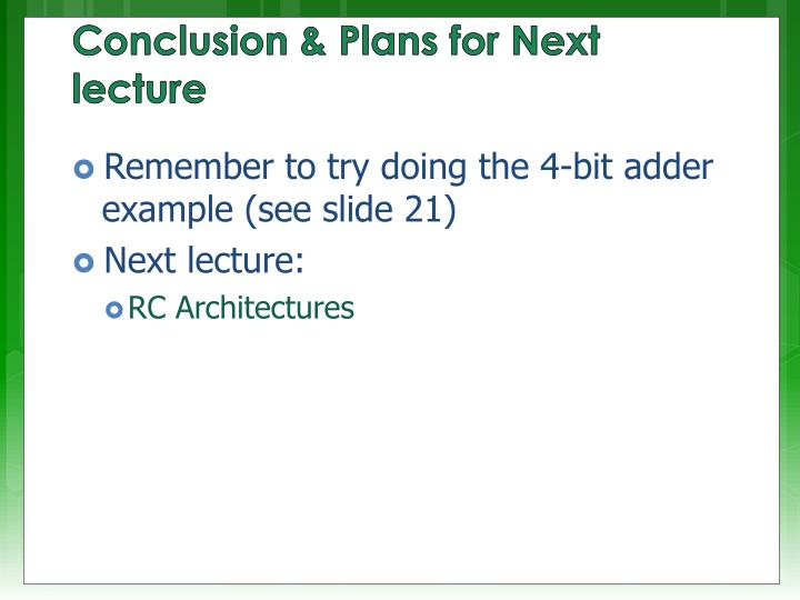 Remember to try doing the 4-bit adder example (see slide 21)