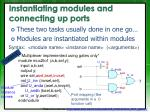instantiating modules and connecting up ports