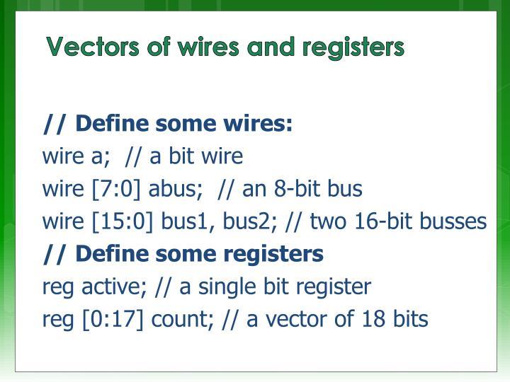 // Define some wires: