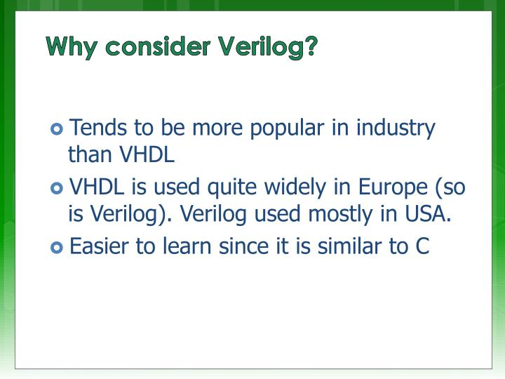 Tends to be more popular in industry than VHDL