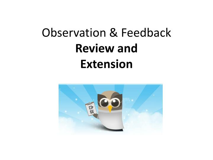 observation feedback review and extension