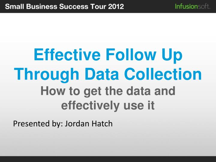 Effective follow up through data collection how to get the data and effectively use it