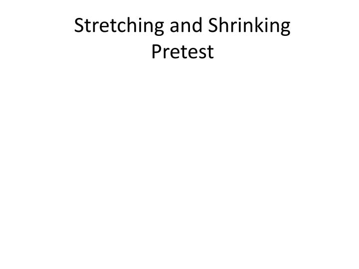 Stretching and Shrinking