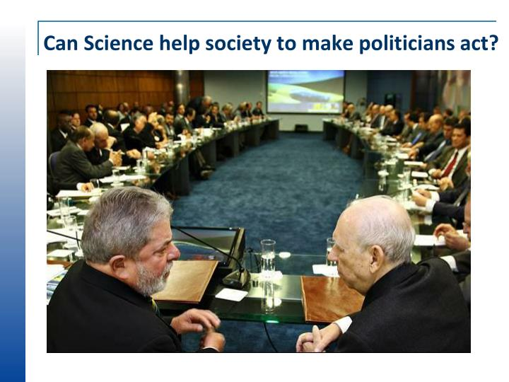 Can Science help society to make politicians act?