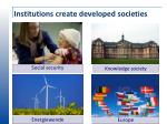 i nstitutions create developed societies