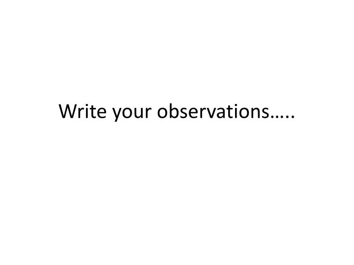 Write your observations