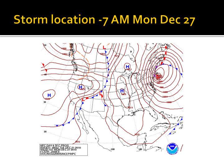Storm location -7 AM Mon Dec 27
