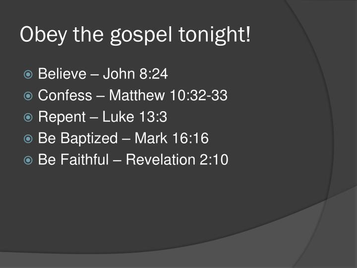 Obey the gospel tonight!