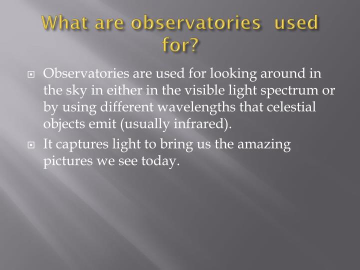 What are observatories used for