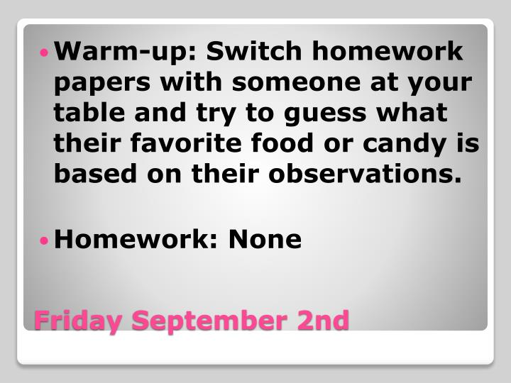 Warm-up: Switch homework papers with someone at your table and try to guess what their favorite food or candy is based on their observations.