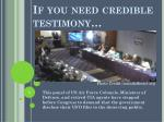 if you need credible testimony