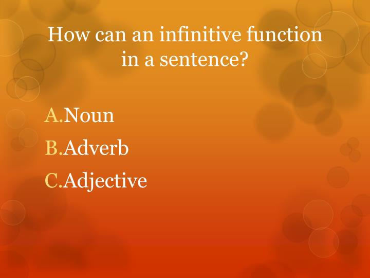 How can an infinitive function in a sentence?