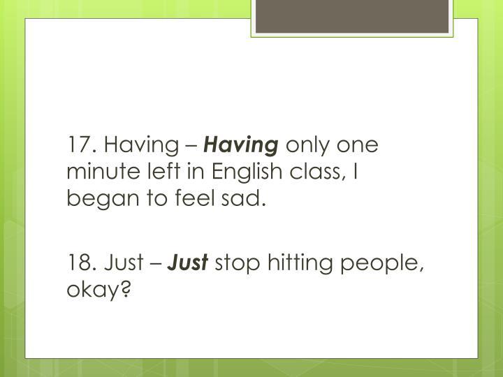 17. Having –