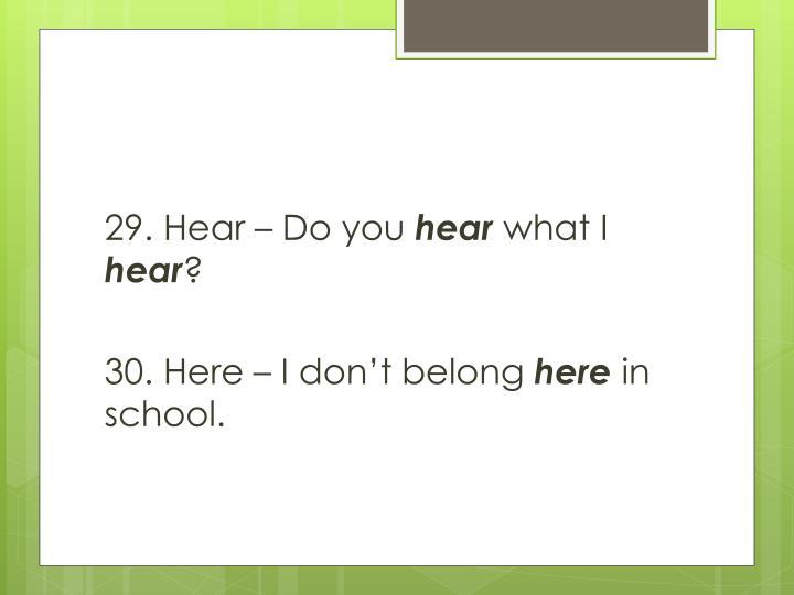 29. Hear – Do you