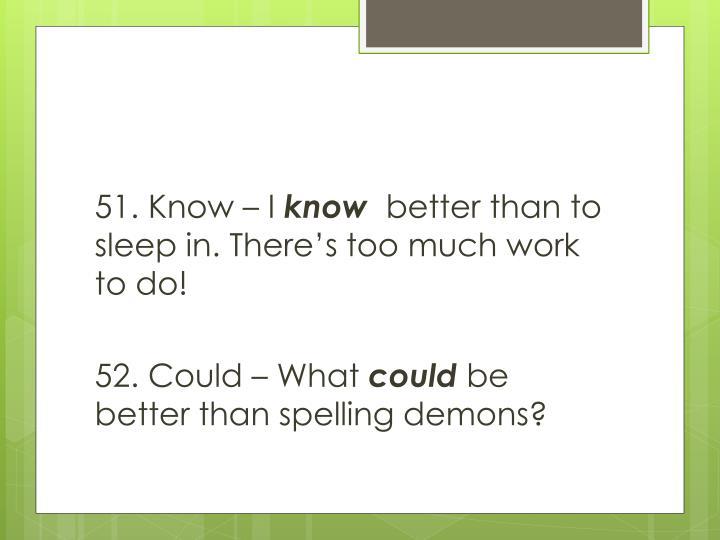 51. Know – I