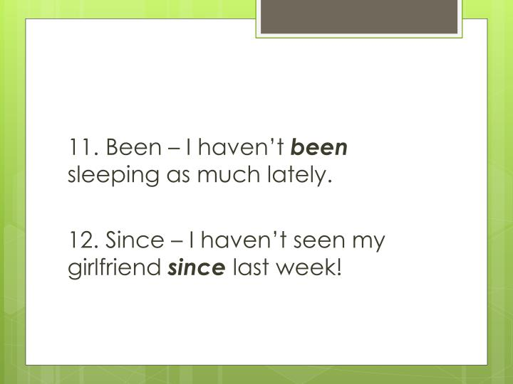 11. Been – I haven't