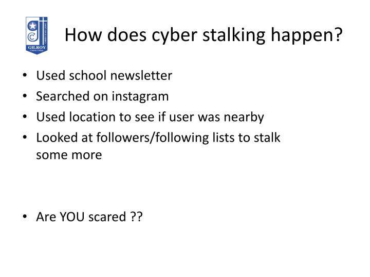 How does cyber stalking happen?