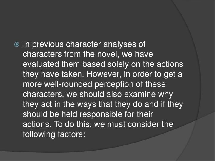 In previous character analyses of characters from the novel, we have evaluated them based solely on ...