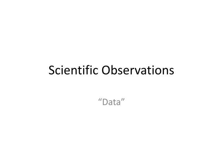 Scientific observations