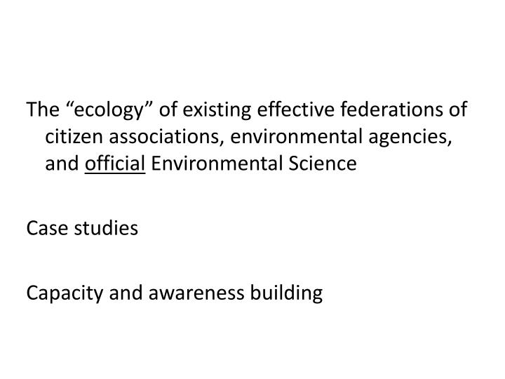 "The ""ecology"" of existing effective federations of citizen associations, environmental agencies, and"