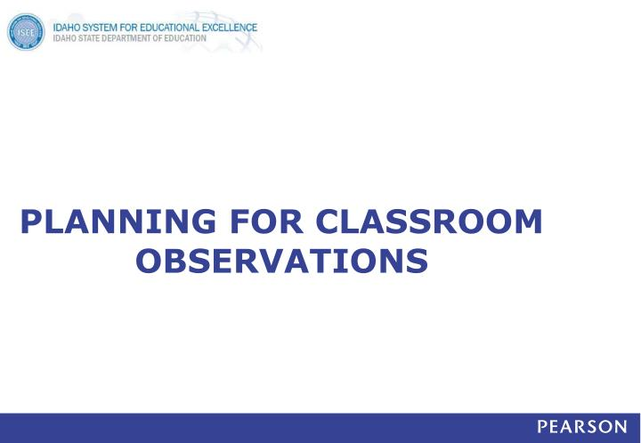 PLANNING FOR CLASSROOM OBSERVATIONS